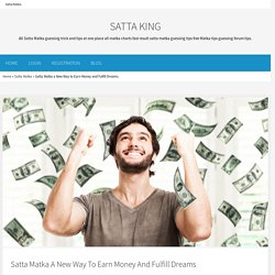 Satta Matka a New Way to Earn Money and Fulfill Dreams