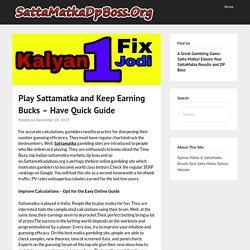 Play Sattamatka and Keep Earning Bucks – Have Quick Guide – SattMatkadpboss