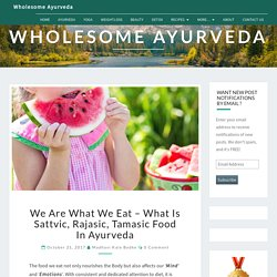We are What We Eat - What is Sattvic, Rajasic, Tamasic Food in Ayurveda - Wholesome Ayurveda
