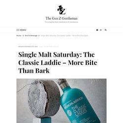 Single Malt Saturday: The Classic Laddie – More Bite Than Bark - The Gen Z Gentleman