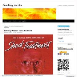 Saturday Matinee: Shock Treatment