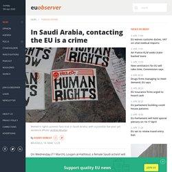 In Saudi Arabia, contacting the EU is a crime