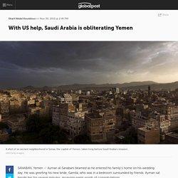 With US help, Saudi Arabia is obliterating Yemen