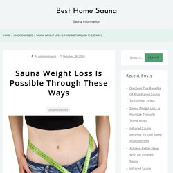 Sauna Weight Loss Is Possible Through These Ways