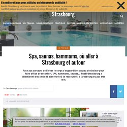 Spa, saunas, hammams, où aller à Strasbourg et autour