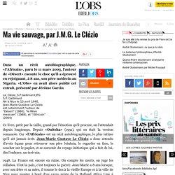 Ma vie sauvage, par J.M.G. Le Clézio - 9 octobre 2008