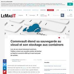 Commvault étend sa sauvegarde au cloud et son stockage aux containers