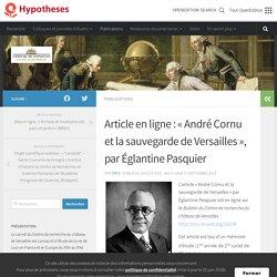 Article en ligne : « André Cornu et la sauvegarde de Versailles », par Églantine Pasquier – CRCV