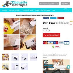 Magic Sealer pour Sauvegarder les Aliments – La Chouette Boutique