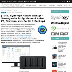 [Tuto] Synology Active Backup - Sauvegarder intégralement votre PC, Serveur, VM (Partie 1 Backup)