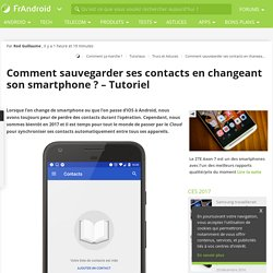 Comment sauvegarder ses contacts en changeant son smartphone ? - Tutoriel