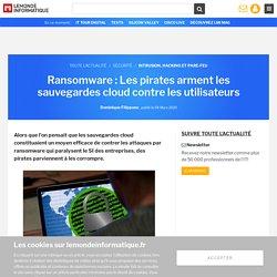 Ransomware : Les pirates arment les sauvegardes cloud contre les utilisateurs