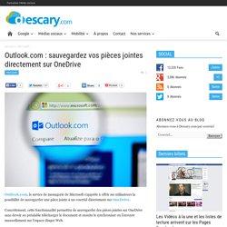 Outlook.com : sauvegardez vos pièces jointes directement sur OneDrive