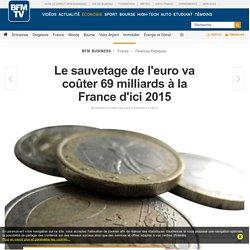 Le sauvetage de l'euro va coûter 69 milliards à la France d'ici 2015