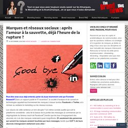 Marques et réseaux sociaux : après l'amour à la sauvette, déjà l'heure de la rupture ?