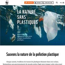 Sauvons la nature de la pollution plastique