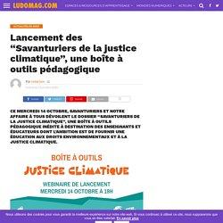 """Lancement des """"Savanturiers de la justice climatique"""", une boîte à outils pédagogique – Ludomag.com"""