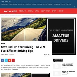Save Fuel On Your Driving – SEVEN Fuel Efficient Driving Tips