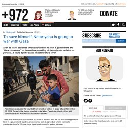 To save himself, Netanyahu is going to war with Gaza