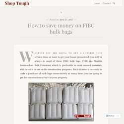 How to save money on FIBC bulk bags – Shop Tough