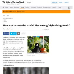 How not to save the world: five wrong 'right things to do'