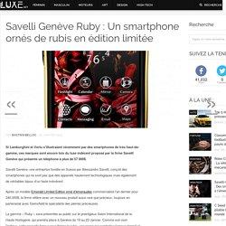 Savelli Genève Ruby : Un smartphone ornés de rubis en édition limitée