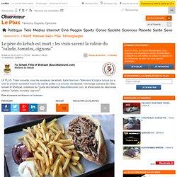 """Le père du kebab est mort : les vrais savent la valeur du """"salade, tomates, oignons"""""""