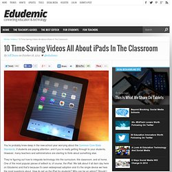10 Time-Saving Videos All About iPads In The Classroom