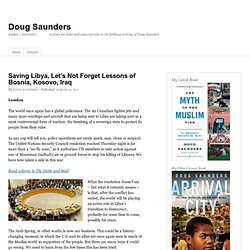 Saving Libya, Let's Not Forget Lessons of Bosnia, Kosovo, Iraq | Doug Saunders