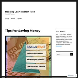 Tips For Saving Money – Housing Loan Interest Rate