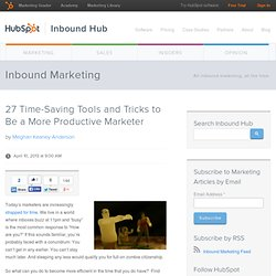 27 Time-Saving Tools and Tricks to Be a More Productive Marketer