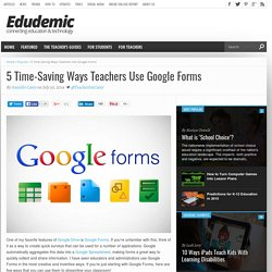 5 Time-Saving Ways Teachers Can Use Google Forms