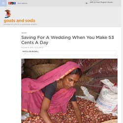 Saving For A Wedding When You Make 53 Cents A Day : Goats and Soda