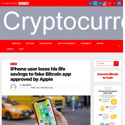 iPhone User Loses Life Savings on Fake Apple-approved Bitcoin App