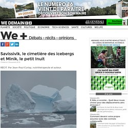 Savissivik, le cimetière des icebergs et Minik, le petit Inuit