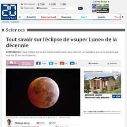 Tout savoir sur l'éclipse de «super Lune» de la décennie
