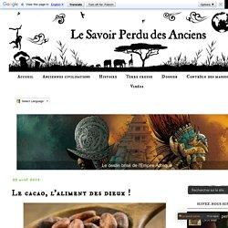 Le Savoir Perdu des Anciens: Le cacao, l'aliment des dieux !