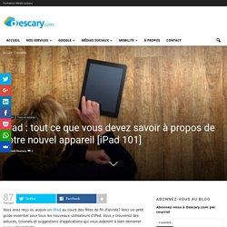 iPad : tout ce que vous devez savoir à propos de votre nouvel appareil [iPad 101]