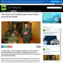 Tout savoir sur le soldat russe mort en héros encerclé par Daesh