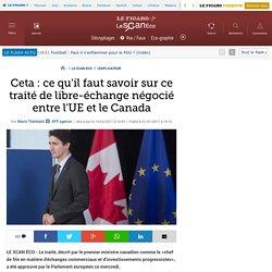 Ceta : ce qu'il faut savoir sur ce traité de libre-échange négocié entre l'UE et le Canada