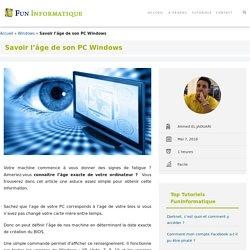 Savoir l'âge de son PC Windows - FunInformatique