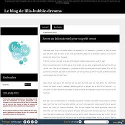 Savon au lait maternel pour un petit coeur - Le blog de lilis-bubble-dreams