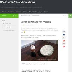 Savon de rasage fait maison - O'WC - Oliv' Wood Creations