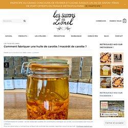 Comment fabriquer une huile de carotte / macérât de carotte ? - Les savons de Lionel - Savonnerie Artisanale à Grenoble