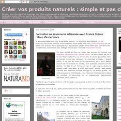 Créer vos produits naturels : simple et pas cher !: Formation en savonnerie artisanale avec Franck Dubus : retour d'expérience