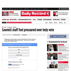 Sawmill staff feel pressured over Indy vote