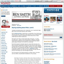 Saying anything about Palin, cont'd - Ben Smith