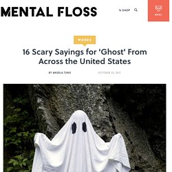 16 Scary Sayings for 'Ghost' From Across the United States