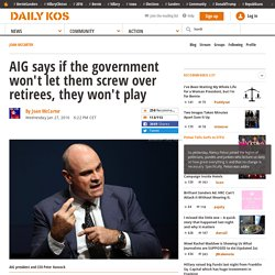 AIG says if the government won't let them screw over retirees, they won't play
