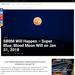 SBBM Will Happen - Super Blue, Blood Moon Will on Jan 31, 2018